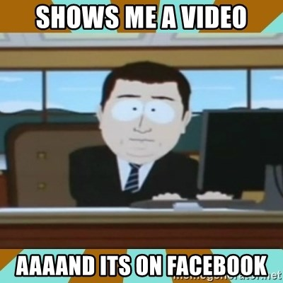 And it's gone - Shows me a video aaaand its on facebook