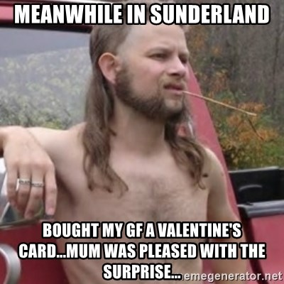 MEanWHILE IN SUNDERLAND Bought My GF A Valentineu0027s Card...mum Was Pleased  With The Surprise...   Stereotypical Redneck | Meme Generator