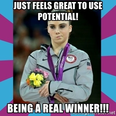 Makayla Maroney  - Just feels great to use Potential! Being a Real Winner!!!