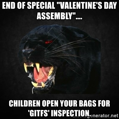 """Roleplay Panther - end of Special """"valentine's day assembly"""".... children open your bags for 'gitfs' inspection."""
