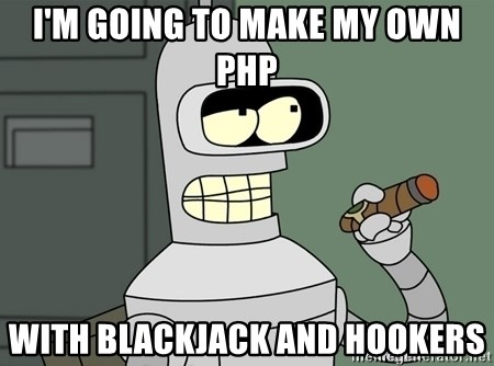 Bender - I'm going to make my own php with blackjack and hookers