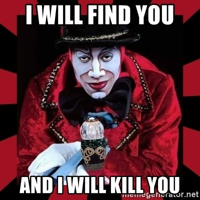 willianss - I WILL FIND YOU  AND I WILL KILL YOU