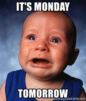 Crying Baby - IT'S MONDAY TOMORROW