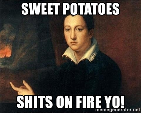 shit's on fire - Sweet potatoes SHITS ON FIRE YO!
