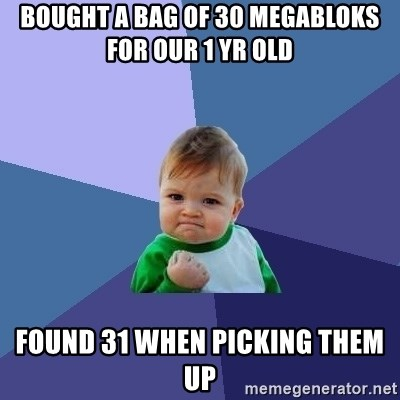 Success Kid - Bought a bag of 30 Megabloks for our 1 yr old found 31 when picking them up