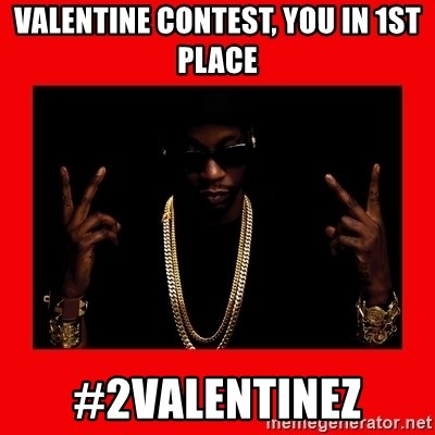 2 chainz valentine - valentine contest, you in 1st place #2valentinez