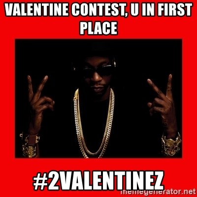 2 chainz valentine - valentine contest, u in first place #2valentinez