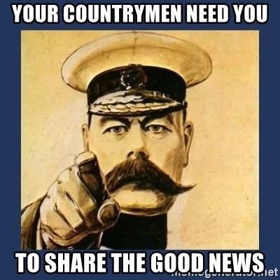your country needs you - your countrymen need you to share the good news