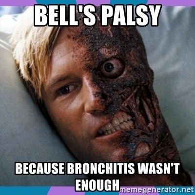 34847336 bell's palsy because bronchitis wasn't enough two face meme