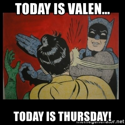 Batman Slappp - Today is Valen... Today is Thursday!