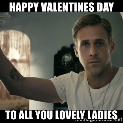 ryan gosling hey girl - Happy VALENTINES dAY  To All You lovely ladies
