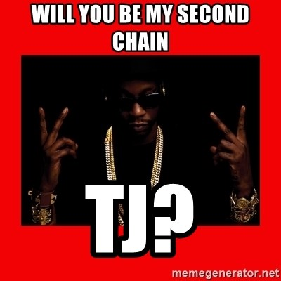 2 chainz valentine - Will you be my second chain Tj?