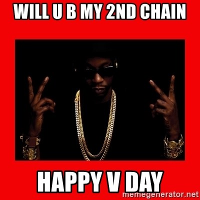 2 chainz valentine - Will u b my 2nd chain Happy v day