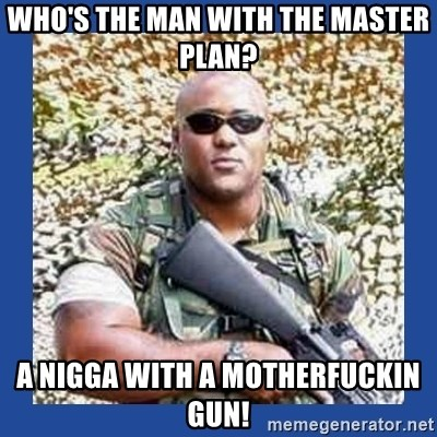 chocolate rambo - Who's the man with the master plan? a nigga with a motherfuckin gun!