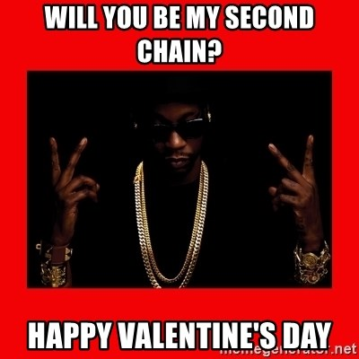 2 chainz valentine - WILL YOU BE MY SECOND CHAIN? HAPPY VALENTINE'S DAY