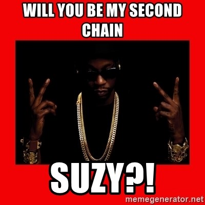 2 chainz valentine - Will you be my second chain Suzy?!