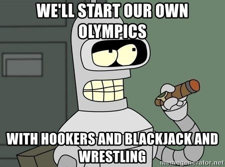 Bender - We'll start our own olympics with hookers and blackjack and wrestling