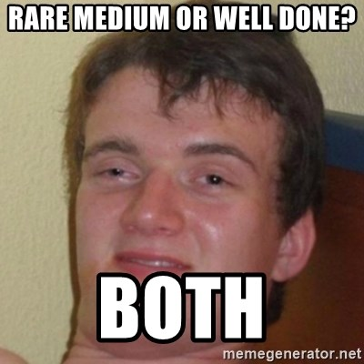 10guy - Rare mEdium or weLL done? both