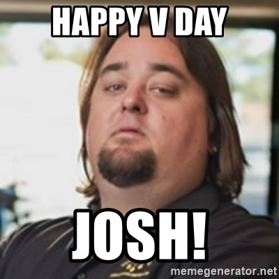 chumlee - Happy V DAY Josh!
