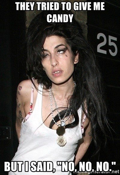 "Amy Winehouse - They Tried to give me candy but i said, ""no, no, no."""