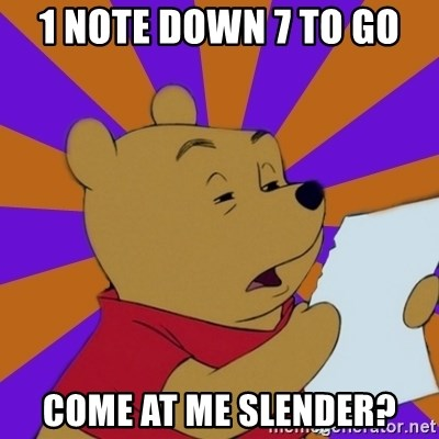 Skeptical Pooh - 1 note down 7 to go come at me slender?