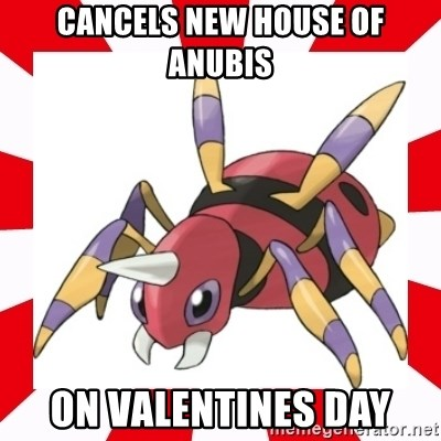 scumbag ariados - cancels new house of anubis on valentines day