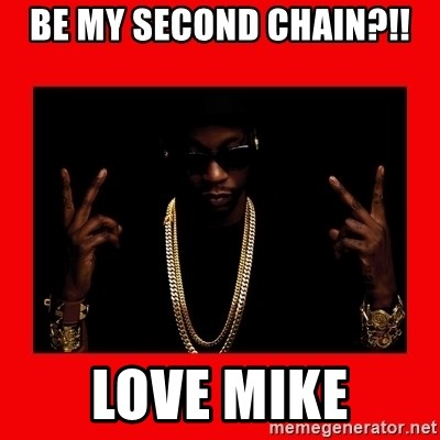 2 chainz valentine - BE MY SECOND CHAIN?!! love mike