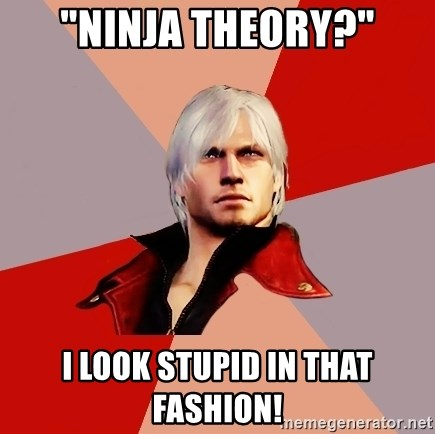 """Disappointed Dante - """"Ninja Theory?"""" I look stupid in that fashion!"""