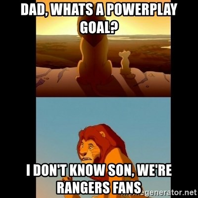 Lion King Shadowy Place - DAD, WHATS A POWERPLAY GOAL? i DON'T KNOW SON, WE'RE RANGERS FANS