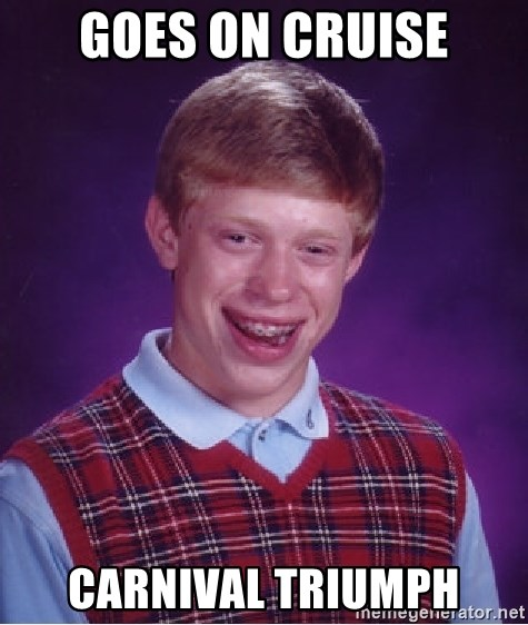 Bad Luck Brian - Goes on cruise carnival triumph
