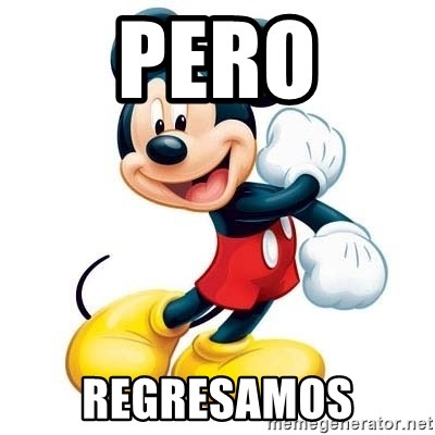 mickey mouse - pero regresamos