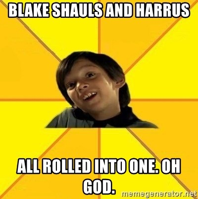 es bakans - blake shauls and harrus all rolled into one. OH GOD.