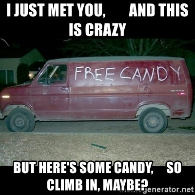 Free Candy Van - I just met you,        and this is crazy but here's some candy,     so climb in, maybe?