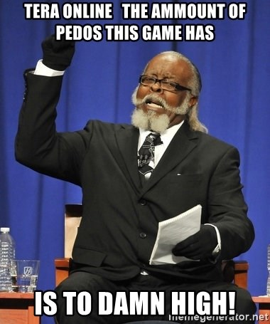 Jimmy Mac - TERA online   The ammount of pedos this game has is to damn high!