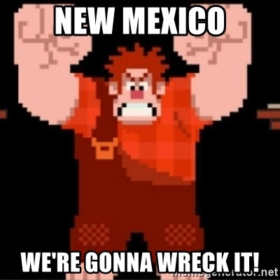 Wreck-It Ralph  - New mexico we're gonna wreck it!