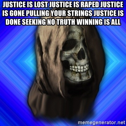 Scytheman - Justice Is Lost Justice Is Raped Justice Is Gone Pulling Your Strings Justice Is Done Seeking No Truth Winning Is All