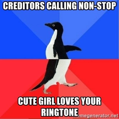 Socially Awkward to Awesome Penguin - creditors calling non-stop cute girl loves your ringtone