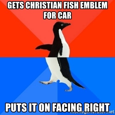 Socially Awesome Awkward Penguin - gets christian fish emblem for car puts it on facing right