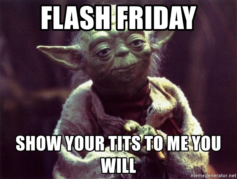 flash friday show your tits to me you will flash friday show your tits to me you will yoda meme generator