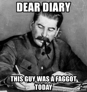 Dear Diary - dear diaRy This guy was a faggoT Today