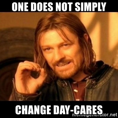 Does not simply walk into mordor Boromir  - One does not simply change Day-Cares