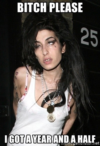 Amy Winehouse - bitch please i got a year and a half