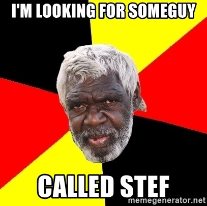 Aboriginal - I'm looking for someGuy Called stef