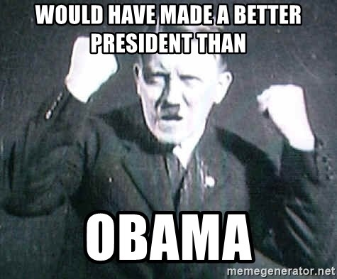 Successful Hitler - would have made a better president than  obama