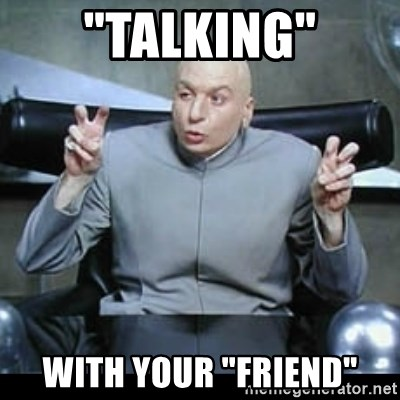 "dr. evil quotation marks - ""talking"" with your ""friend"""