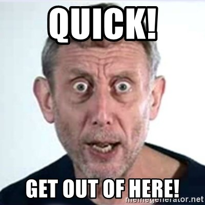 Michael Rosen  - QUICK!  GET OUT OF HERE!