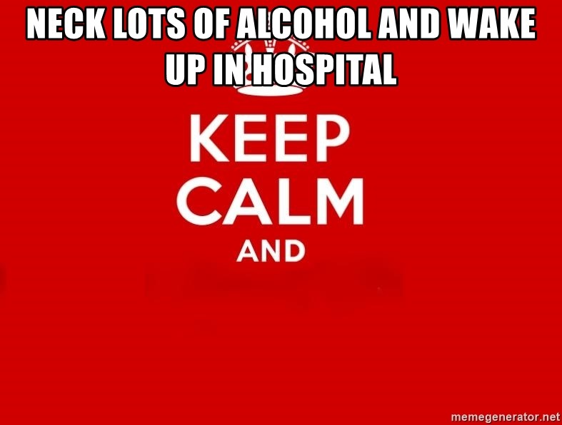 Keep Calm 2 - neck lots of alcohol and wake up in hospital