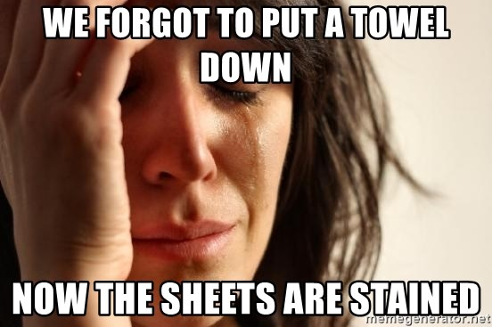 First World Problems - we forgot TO PUT A TOWEL DOWN now the sheets are stained