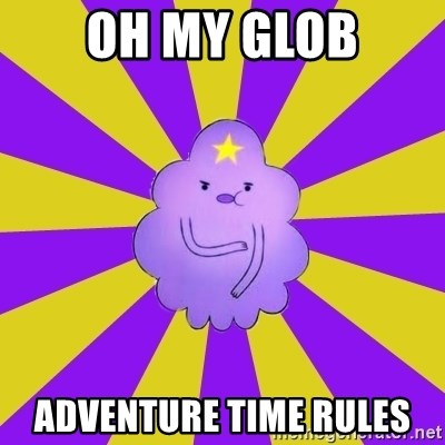 Caroçis1 - OH MY GLOB ADVENTURE TIME RULES