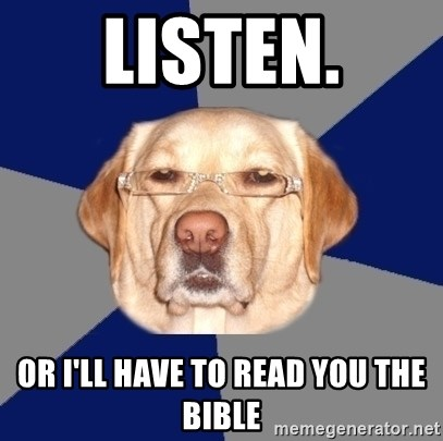 Racist Dawg - listen. or i'll have to read you the bible